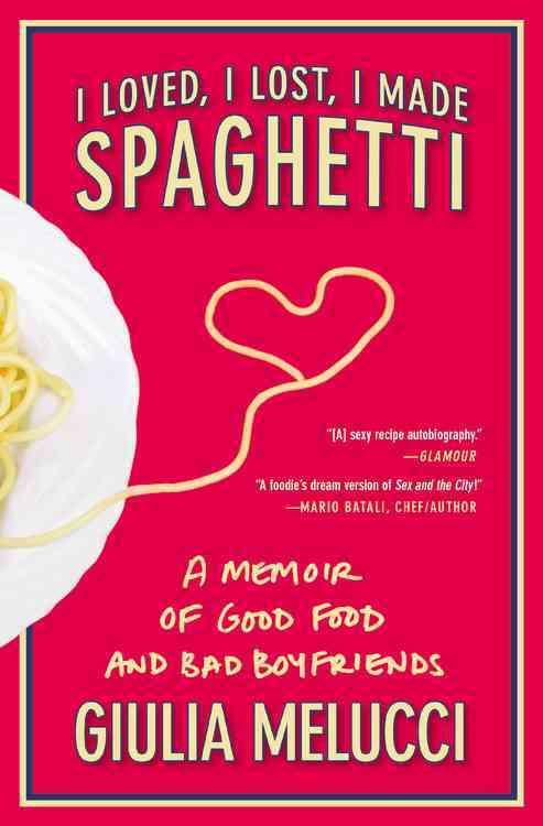 I Loved, I Lost, I Made Spaghetti By Melucci, Giulia